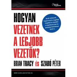 Szabó Péter - Brian Tracy: Hogyan vezetnek a legjobb vezetők?
