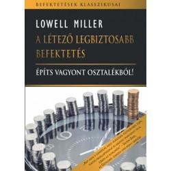 Lowell Miller: A létező legbiztosabb befektetés - Építs vagyont osztalékból