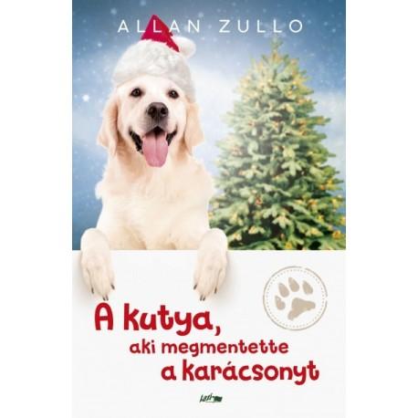 Allan Zullo: A kutya, aki megmentette a karácsonyt - És más igaz állattörténetek