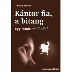 Gergely Ferenc: Kántor fia, a bitang - Egy tanár emlékeiből
