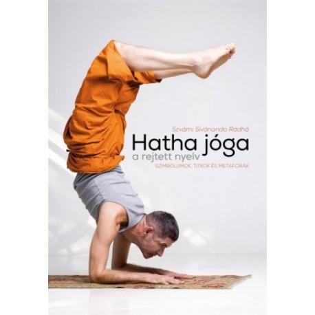Szvámí Sivánanda Rádhá: Hatha jóga, a rejtett nyelv. - Szimbólumok, titkok és metaforák
