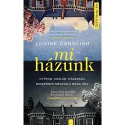 Louise Candlish: Mi házunk - Otthon. Család. Házasság. Mindennek megvan a maga ára.