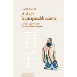 Casper Shih: A siker legmagasabb szintje - Legyél a legjobb vezető Konfuciusz bölcsességével