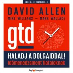 David Allen - Mark Wallace - Mike Williams: Haladj a dolgaiddal! - GTD - Időmenedzsment fiataloknak
