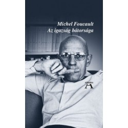 Michel Foucault - Miklós Tamás - Schmal Dániel: Az igazság bátorsága