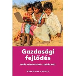 Marcelo M. Giugale: Gazdasági fejlődés - Amit mindenkinek tudnia kell