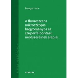 Pozsgai Imre: A fluoreszcens mikroszkópia hagyományos és szuperfelbontású módszereinek alapjai