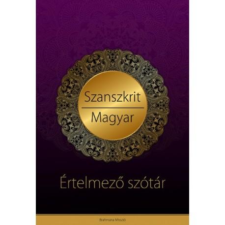 Szanszkrit - magyar értelmező szótár - Védikus filozófiai és jógikus magyarázatokkal