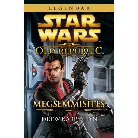 Drew Karpyshyn: Star Wars legendák - The Old Republic - Megsemmisítés