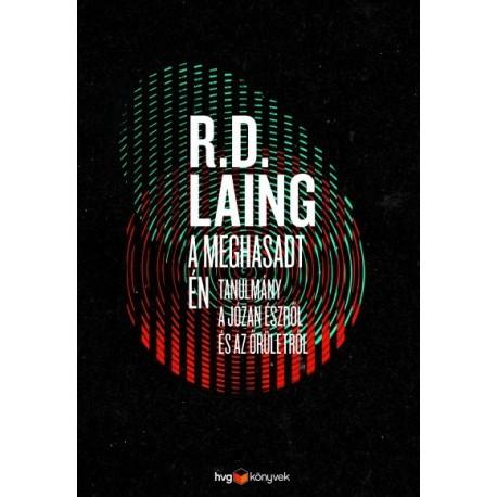 R.D. Laing: A meghasadt én - Tanulmány a józan észről és az őrületről