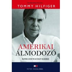 Tommy Hilfiger: Amerikai álmodozó - Életem a divat és az üzlet világában