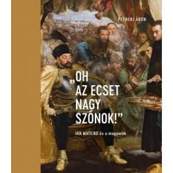 Petneki Áron: Oh az ecset nagy szónok! - Jan Matejko és a magyarok