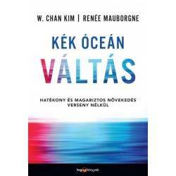 W. Chan Kim - Renée Mauborgne: Kék óceán váltás - Hatékony és magabiztos növekedés verseny nélkül