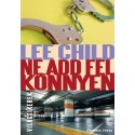 Lee Child: Ne add fel könnyen