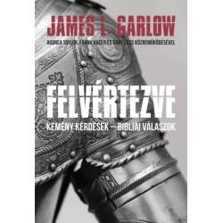 James L. Garlow: Felvértezve - Kemény kérdések - Bibliai válaszok