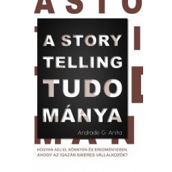 Andrade G. Anita: A storytelling tudománya - Hogyan adj el könnyen és eredményesen, ahogy az igazán sikeres vállalkozók?
