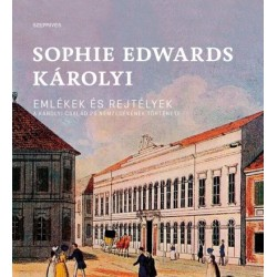 Sophie Edwards Károlyi: Emlékek és rejtélyek - A Károlyi család 25 nemzedékének története