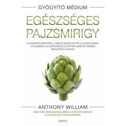 Anthony William: Egészséges pajzsmirigy - A Hashimoto-betegség, a Graves-Basedow-kór, az álmatlanság, a pajzsmirigy-alulműköd...