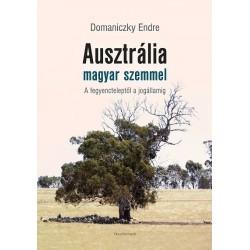 Domaniczky Endre: Ausztrália magyar szemmel - A fegyencteleptől a jogállamig