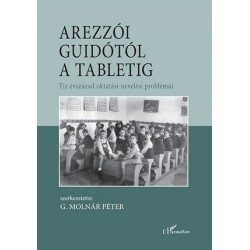 G. Molnár Péter: Arezzói Guidótól a tabletig - Tíz évszázad oktatási-nevelési problémái