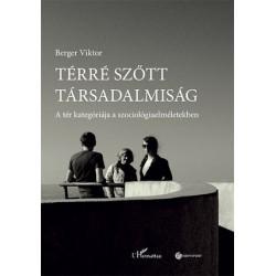 Berger Viktor: Térré szőtt társadalmiság - A tér kategóriája a szociológiaelméletekben