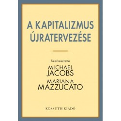 Michael Jacobs - Mariana Mazzucato: A kapitalizmus újratervezése