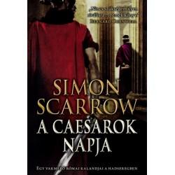 Simon Scarrow: A Caesarok napja - Egy vakmerő római kalandjai a hadseregben