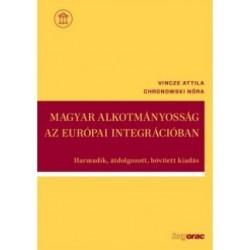 Chronowski Nóra - Vincze Attila: Magyar alkotmányosság az európai integrációban - Harmadik, átdolgozott, bővített kiadás