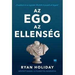 Ryan Holiday: Az ego az ellenség - Bővített kiadás - Pusztítsd el az egódat. Mielőtt ő pusztít el téged.