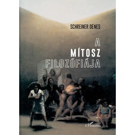 Schreiner Dénes: A mítosz filozófiája - Tanulmányok az őrületről és a rettenetről, a felejtésről és a halálról