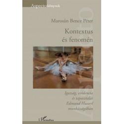 Marosán Bence Péter: Kontextus és fenomén - Igazság, evidencia és tapasztalat Edmund Husserl munkásságában