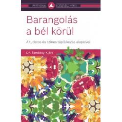 Dr. Tamássy Klára: Barangolás a bél körül - A tudatos és színes táplálkozás alapelvei
