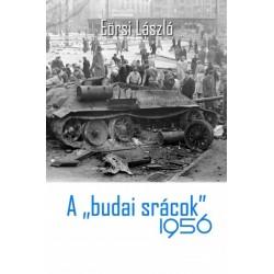 """Eörsi László: A """"budai srácok"""" 1956"""