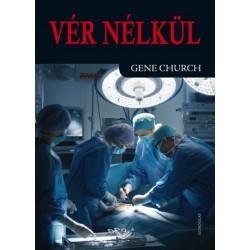 Gene Church: Vér nélkül - Egy bátor sebészorvos lenyűgöző története