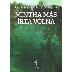 Gobby Fehér Gyula: Mintha más írta volna - Válogatott novellák