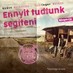 Szálinger Balázs - Szűcs Krisztián: Ennyit tudtunk segíteni (CD melléklettel)