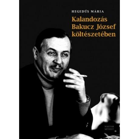 Hegedűs Mária: Kalandozás Bakucz József költészetében