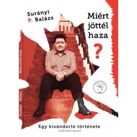 Surányi P. Balázs - Miért Jöttél Haza? - Egy kivándorló története