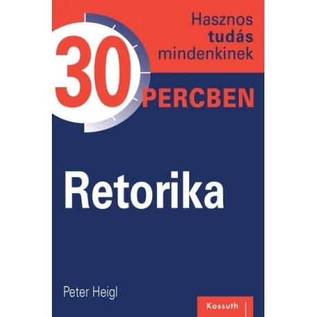 Peter Heigl - Retorika - Hasznos tudás mindenkinek 30 percben