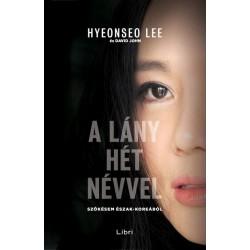 David John - Hyeonseo Lee - A lány hét névvel - Szökésem Észak-Koreából