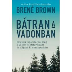 Brené Brown: Bátran a vadonban - Hogyan tapasztaljuk meg a valódi összetartozást és álljunk ki önmagunkért