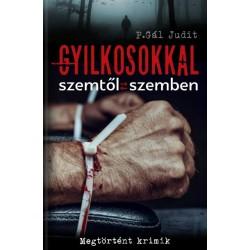 P. Gál Judit: Gyilkosokkal szemtől szemben - Megtörtént krimik