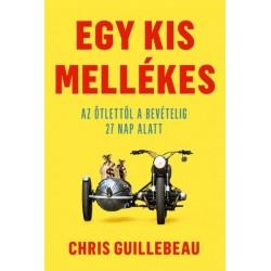 Chris Guillebeau: Egy kis mellékes - Az ötlettől a bevételig 27 nap alatt