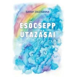 Garay Zsuzsanna: Esőcsepp utazásai
