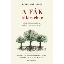 Peter Wohlleben: A fák titkos élete - Mit éreznek, hogyan kommunikálnak? Egy rejtett világ felfedezése