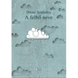 Döme Szabolcs: A felhő neve - Novellák