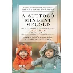 Melinda Blau - Tracy Hogg: A suttogó mindent megold - Alvásról, evésről, viselkedésről, a hisztiről meg a félelmekről