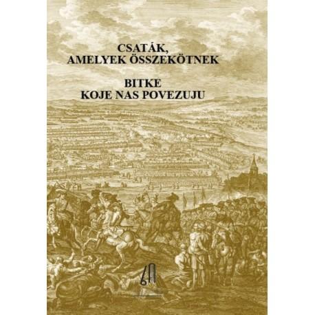 Buzás Márta: Csaták, amelyek összekötnek / Bitke koje nas povezuju - A nándorfehérvári diadal és a péterváradi csata