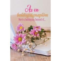 Lengyel Orsolya: Az én boldogságnaplóm (virágos borító) - Mert a boldogság benned él...