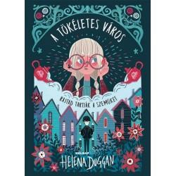 Helena Duggan: A tökéletes város - Rajtad tartják a szemüket